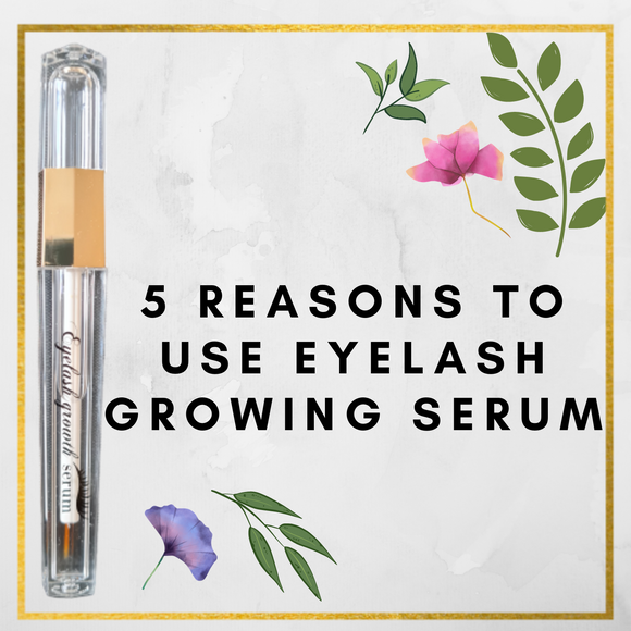 5 Reasons To Use Eyelash Growing Serum