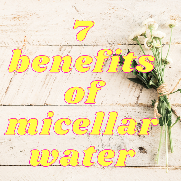 7 Benefits to Using Micellar Water