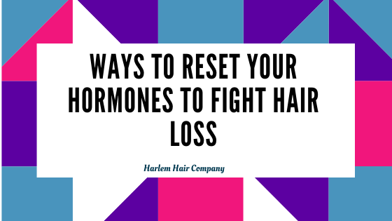 Ways To Reset Your Hormones To Fight Hair Loss