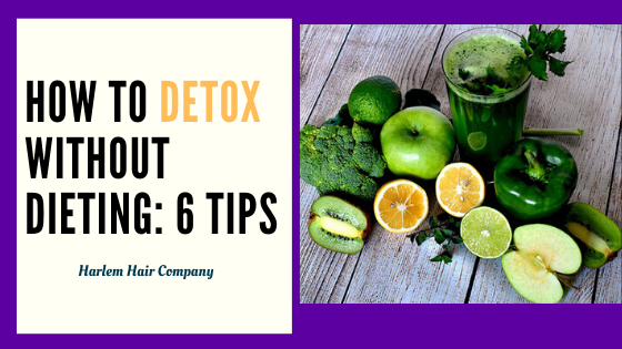 How To Detox Without Dieting: Top Six Tips