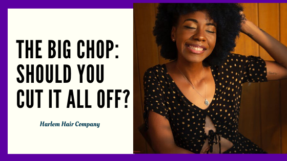 The Big Chop: Should You Cut It All Off?