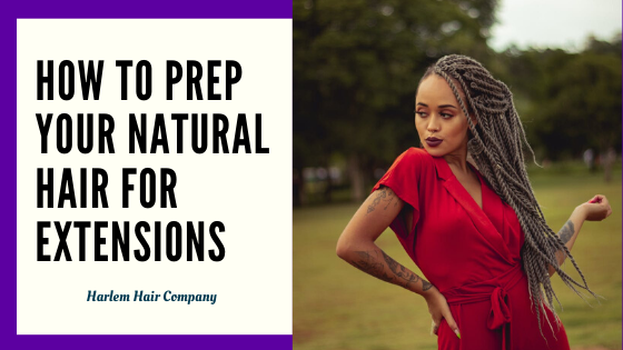 How to Prep Your Natural Hair for Extensions