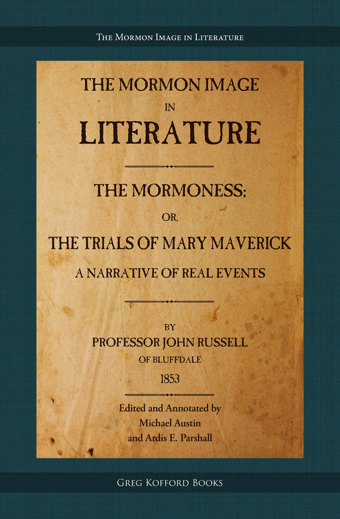 The Mormoness; Or, The Trials Of Mary Maverick: A Narrative Of Real Events