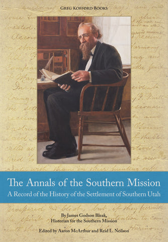 The Annals of the Southern Mission:  A Record of the History of the Settlement of Southern Utah