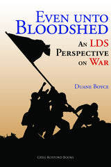 News greg kofford books even unto bloodshed an lds perspective on war by duane boyce published may 2015 fandeluxe Images