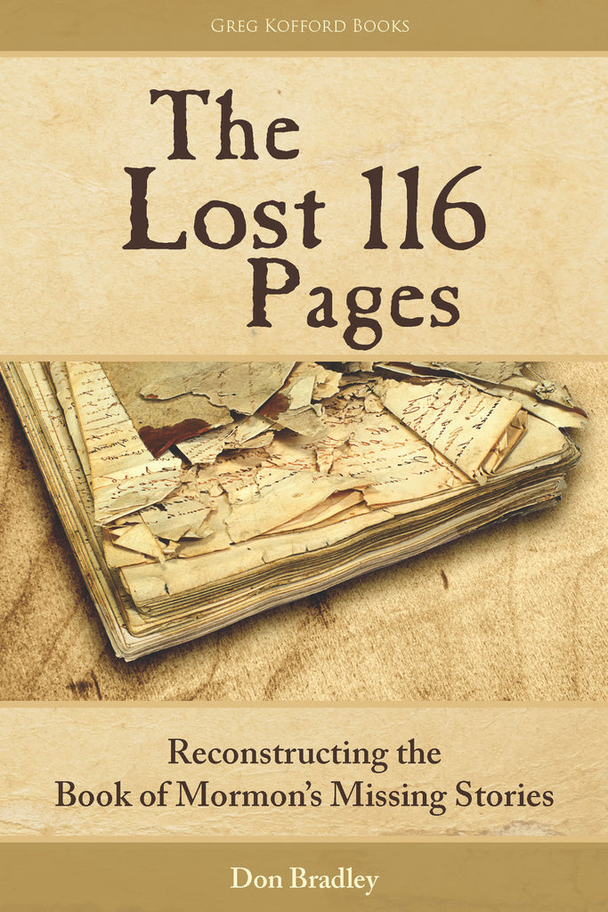 Cover of The Lost 116 Pages: Reconstructing the Book of Mormon's Missing Stories, by Don Bradley, Mormonism, Joseph Smith, golden plates