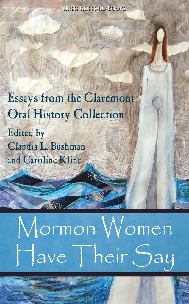 mormon women have their say essays from the claremont oral  mormon women have their say essays from the claremont oral history collection