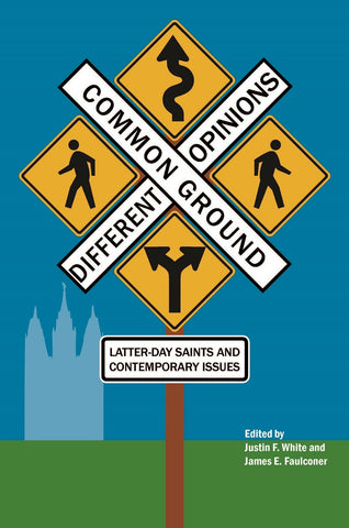 Common Ground—Different Opinions: Latter-day Saints and Contemporary Issues