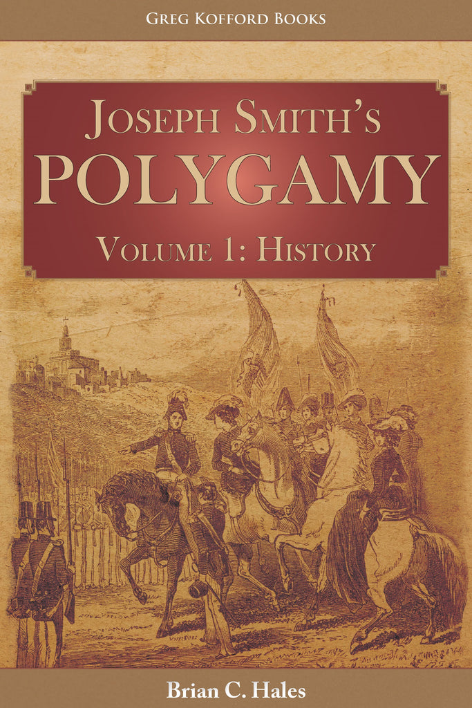 Joseph Smith's Polygamy, Volume 1: History