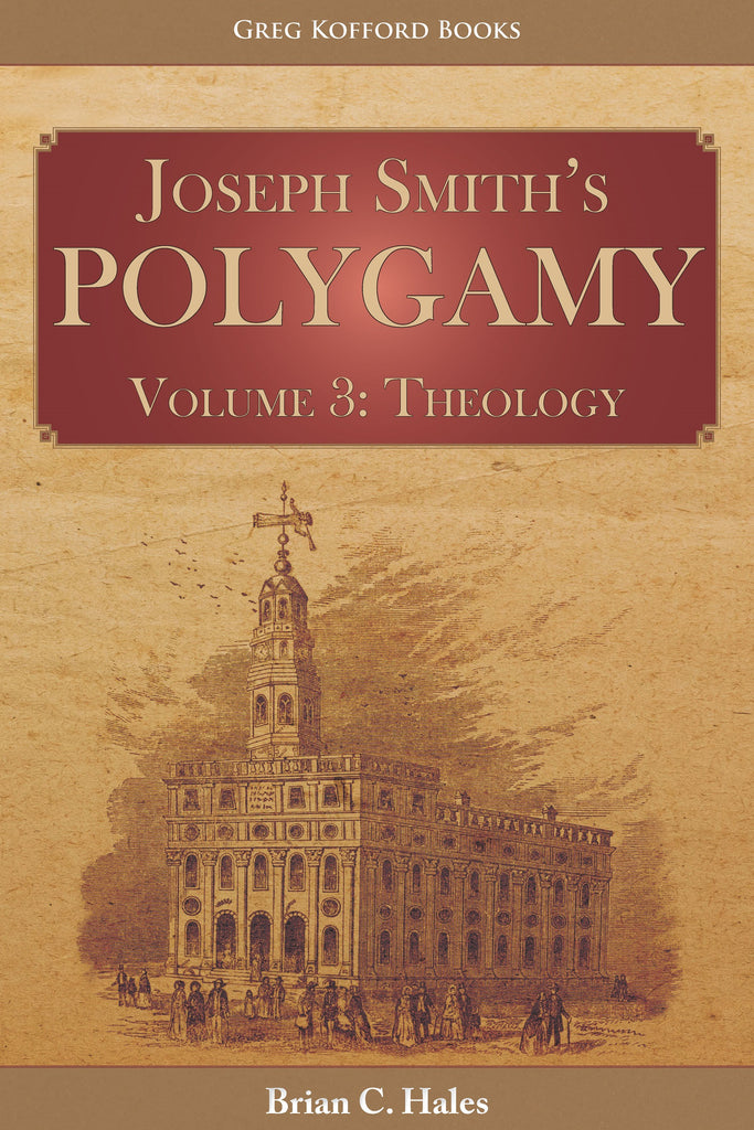 Joseph Smith's Polygamy, Volume 3: Theology