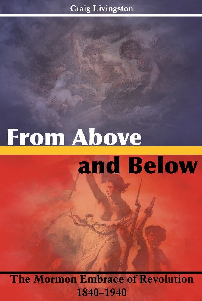 From Above and Below: The Mormon Embrace of Revolution, 1840–1940