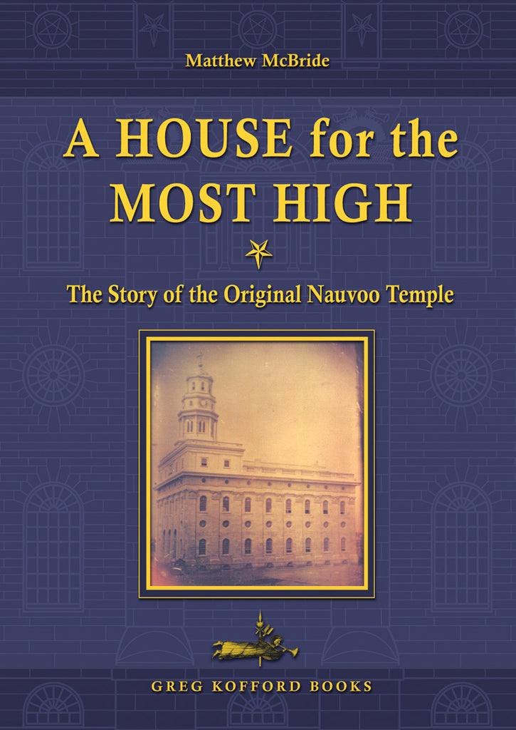 A House for the Most High: The Story of the Original Nauvoo Temple