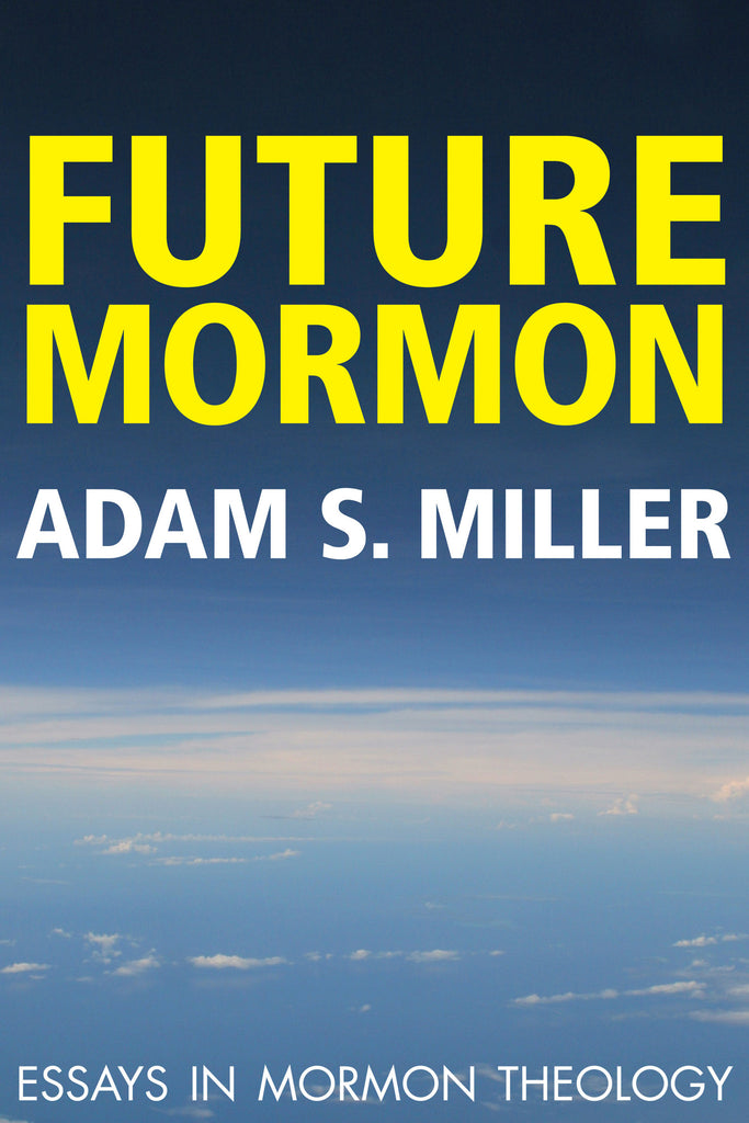 Future Mormon: Essays in Mormon Theology