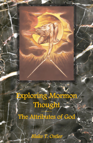 Exploring Mormon Thought: Volume 1, The Attributes of God