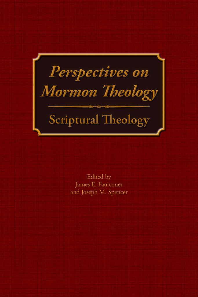 Perspectives on Mormon Theology: Scriptural Theology