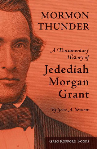 Mormon Thunder: A Documentary History of Jedediah Morgan Grant, 2nd ed.