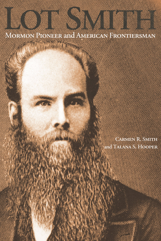 Lot Smith: Mormon Pioneer and American Frontiersman