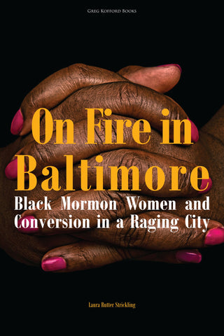 On Fire in Baltimore: Black Mormon Women and Conversion in a Raging City