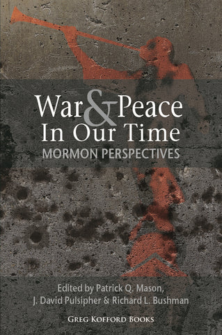 War & Peace in Our Time: Mormon Perspectives