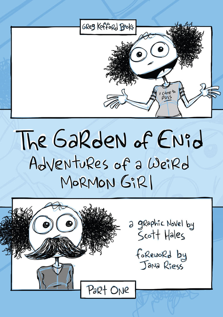 The Garden of Enid: Adventures of a Weird Mormon Girl, Part One