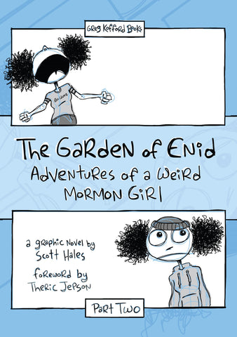 The Garden of Enid: Adventures of a Weird Mormon Girl, Part Two