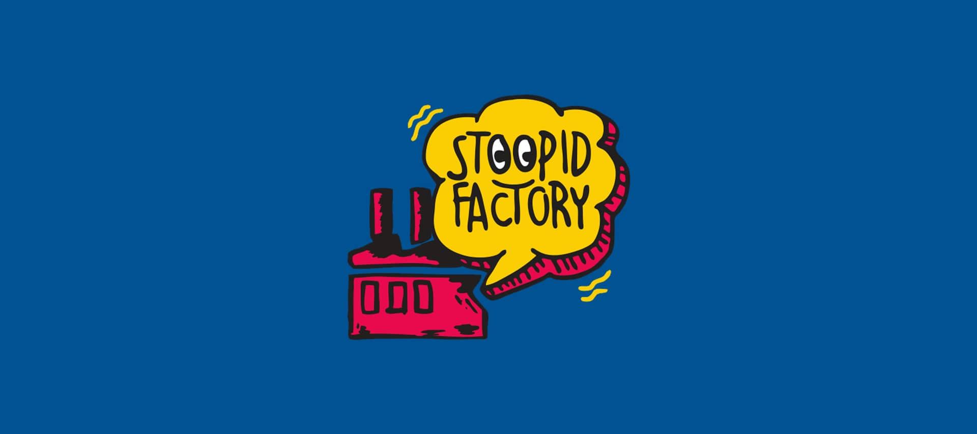 Stoopid Factory