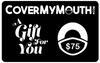 $75 CoverMyMouth Gift Card