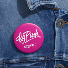 Load image into Gallery viewer, Pink Dig Pink® Pin Buttons
