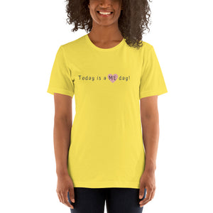 """Today is a Me Day (smaller print)"" Women's T-Shirt"