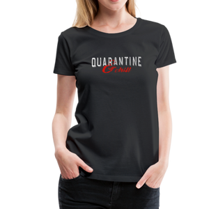"""Quarantine and Chill"" Women's Premium T-Shirt - black"