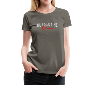 """Quarantine and Chill"" Women's Premium T-Shirt - asphalt gray"