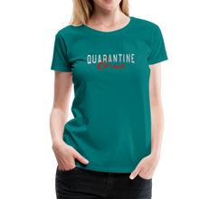 "Load image into Gallery viewer, ""Quarantine and Chill"" Women's Premium T-Shirt - teal"