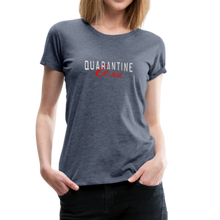 "Load image into Gallery viewer, ""Quarantine and Chill"" Women's Premium T-Shirt - heather blue"
