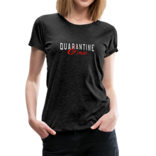 "Load image into Gallery viewer, ""Quarantine and Chill"" Women's Premium T-Shirt - charcoal gray"