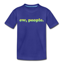 "Load image into Gallery viewer, ""Ew People""  Toddler Premium T-Shirt - royal blue"