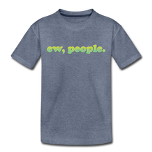 "Load image into Gallery viewer, ""Ew People""  Toddler Premium T-Shirt - heather blue"