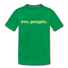 "Load image into Gallery viewer, ""Ew People""  Toddler Premium T-Shirt - kelly green"
