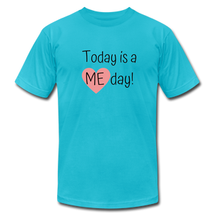 """Today is a Me day"" Unisex Jersey T-Shirt by Bella + Canvas - turquoise"