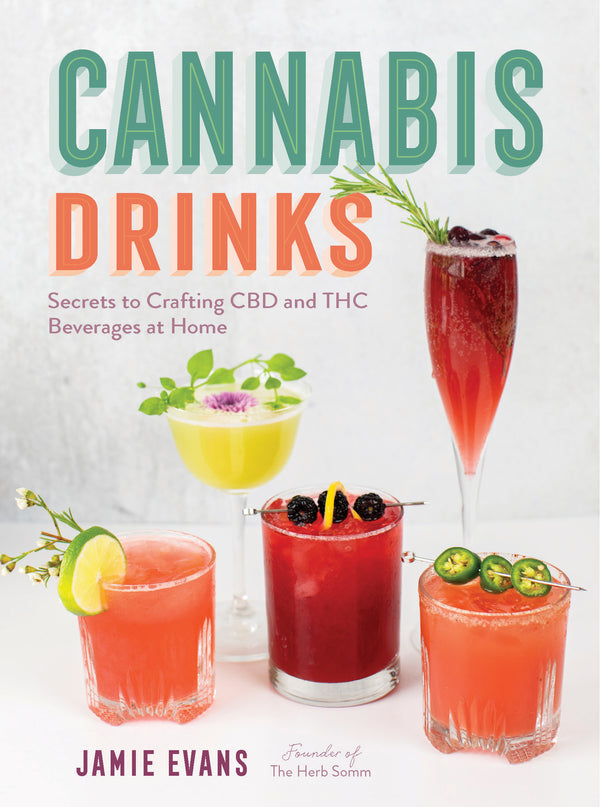 Cannabis Drinks Secrets to Crafting CBD and THC Beverages at Home Author Jamie Evans