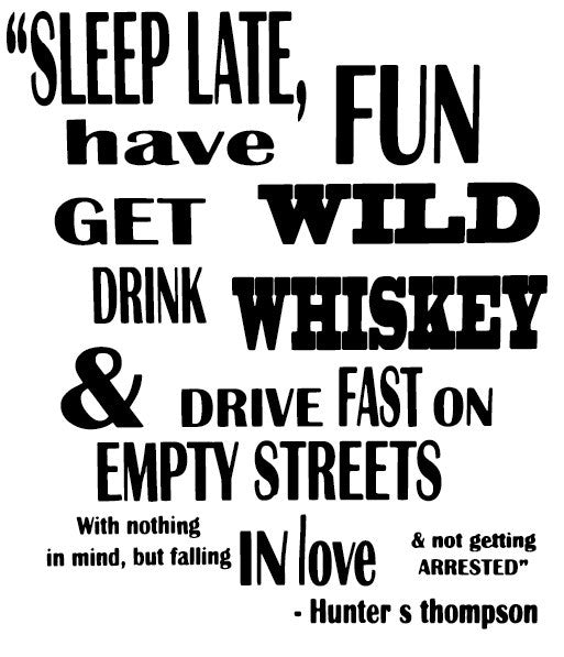 """Sleep late, have fun, get wild..."" - Hunter S. Thompson"