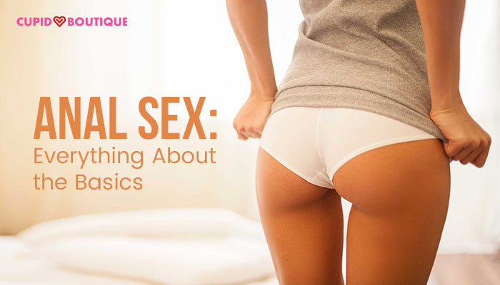 Anal Sex: Everything About the Basics