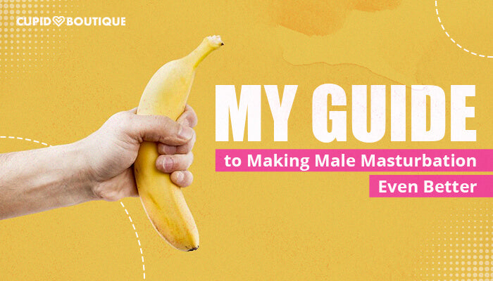 My Guide to Making Male Masturbation Even Better