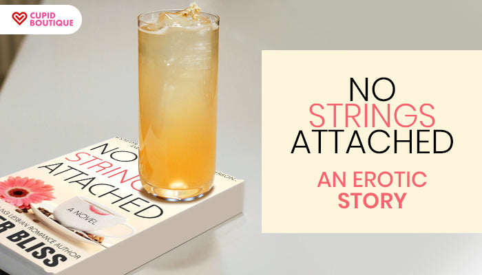 No Strings Attached – An Erotic Story