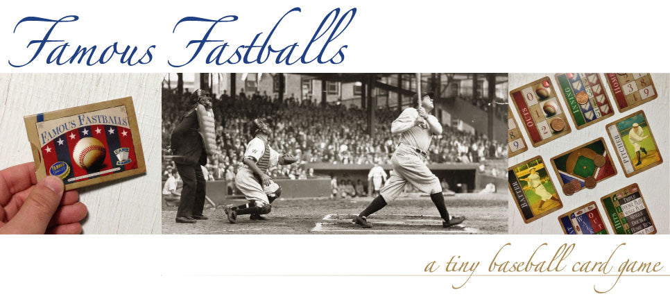 Order your very own copy of Famous Fastballs, our tiny two-player baseball card game!