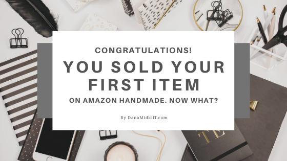 You Sold Your First Item on Handmade at Amazon! Now What?