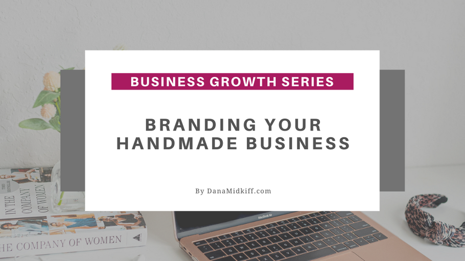 Business Growth Series: Branding Your Handmade Business
