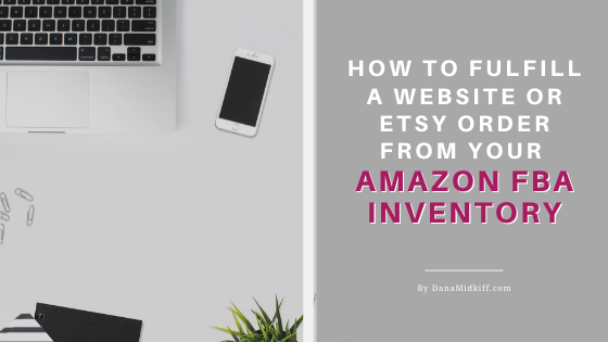 How to Fulfill a Website or Etsy Order From Your Amazon FBA Inventory