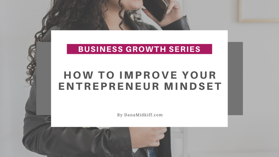 Business Growth Series: How to Improve Your Entrepreneur Mindset