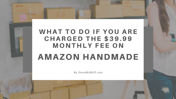 What To Do If You Are Charged The Monthly Fee on Amazon Handmade