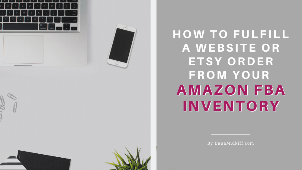 Fulfill a Website or Etsy Order From Your Amazon FBA Inventory